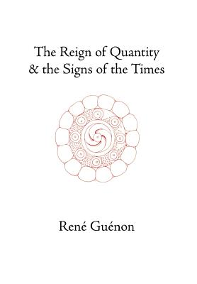 The Reign of Quantity and the Signs of the Times - Guenon, Rene, and Northbourne, Lord (Translated by), and Wetmore, James Richard (Editor)