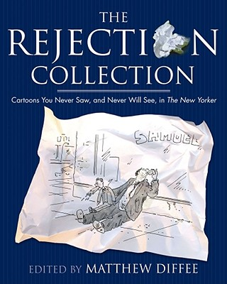 The Rejection Collection: Cartoons You Never Saw, and Never Will See, in the New Yorker - Diffee, Matthew (Editor), and Mankoff, Robert (Foreword by)