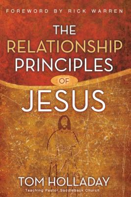 The Relationship Principles of Jesus - Holladay, Tom, and Warren, Rick, D.Min. (Foreword by)