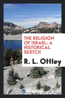 The Religion of Israel: A Historical Sketch - Ottley, R L