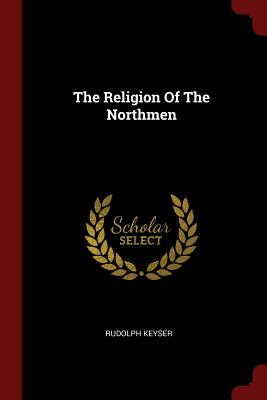 The Religion of the Northmen - Keyser, Rudolph