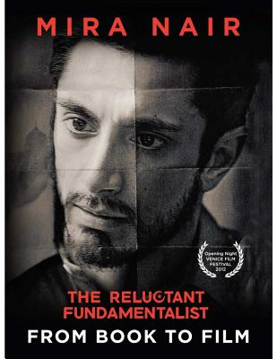 The Reluctant Fundamentalist: From Book to Film - Nair, Mira, and Lacombe, Brigitte (Photographer), and Nair, Ishaan (Photographer)