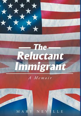 The Reluctant Immigrant: A Memoir - Neville, Mary