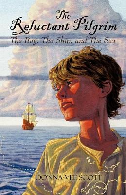 The Reluctant Pilgrim: The Boy, the Ship, and the Sea - Scott, Donna-Vee