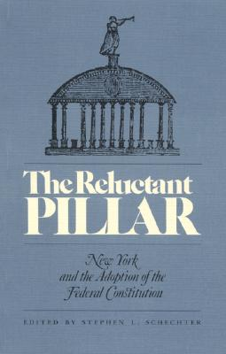 The Reluctant Pillar: New York and the Adoption of the Federal Constitution - Schechter, Stephen L (Editor), and Diamond, Martin (Contributions by), and Elazar, Daniel J (Contributions by)
