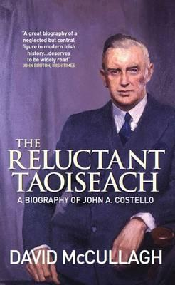 The Reluctant Taoiseach: A Biography of John A. Costello - McCullagh, David