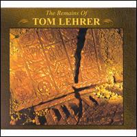 The Remains of Tom Lehrer - Tom Lehrer