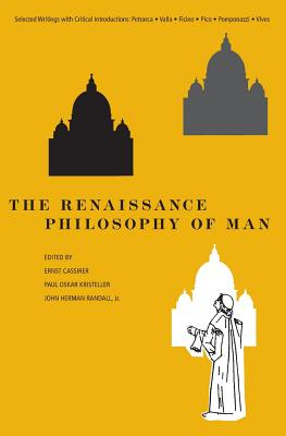 The Renaissance Philosophy of Man: Petrarca, Valla, Ficino, Pico, Pomponazzi, Vives - Cassirer, Ernst (Editor), and Kristeller, Paul Oskar (Editor), and Randall, John Herman (Editor)
