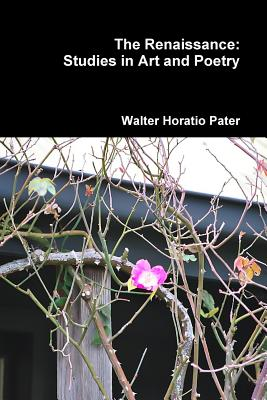 The Renaissance: Studies in Art and Poetry - Pater, Walter Horatio