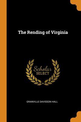 The Rending of Virginia - Hall, Granville Davisson