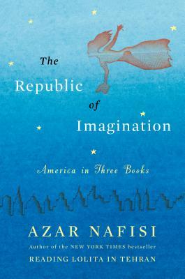 The Republic of Imagination: America in Three Books - Nafisi, Azar