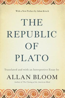The Republic of Plato - Bloom, Allan (Translated by), and Kirsch, Adam (Introduction by)