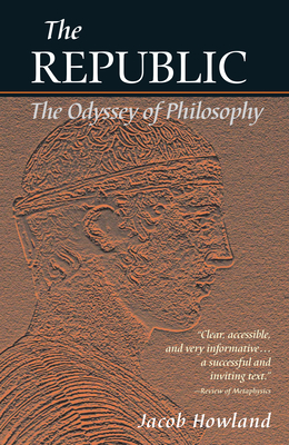 The Republic: The Odyssey of Philosophy - Howland, Jacob