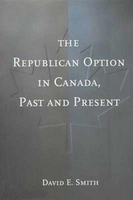 The Republican Option in Canada, Past and Present - Smith, David E