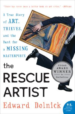 The Rescue Artist: A True Story of Art, Thieves, and the Hunt for a Missing Masterpiece - Dolnick, Edward