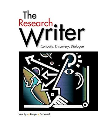 The Research Writer: Curiosity, Discovery, Dialogue - Van Rys, John, and Meyer, Verne, and Sebranek, Patrick