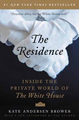 The Residence: Inside the Private World of the White House - Brower, Kate Andersen