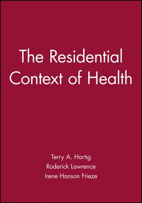 The Residential Context of Health - Hartig, Terry A (Editor), and Lawrence, Roderick (Editor), and Frieze, Irene Hanson, Ph.D. (Editor)