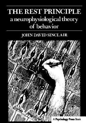 The Rest Principle: A Neurophysiological Theory of Behavior - Sinclair, J. D.