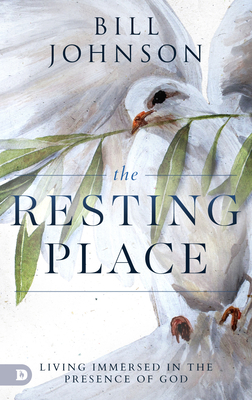 The Resting Place: Living Immersed in the Presence of God - Johnson, Bill