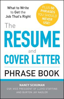 The Resume and Cover Letter Phrase Book: What to Write to Get the Job That's Right - Schuman, Nancy, and Nadler, Burton Jay