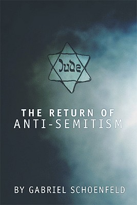 The Return of Anti-Semitism - Schoenfeld, Gabriel, PH.D.
