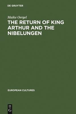The Return of King Arthur and the Nibelungen - Oergel, Maike