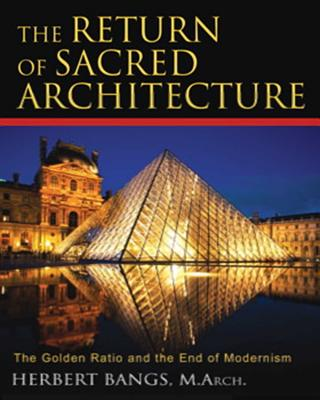The Return of Sacred Architecture: The Golden Ratio and the End of Modernism - Bangs, Herbert