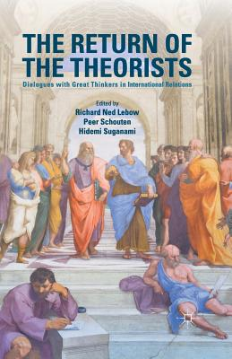 The Return of the Theorists: Dialogues with Great Thinkers in International Relations - LeBow, Richard Ned, Professor (Editor), and Schouten, Peer (Editor), and Suganami, Hidemi (Editor)