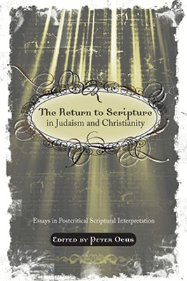 The Return to Scripture in Judaism and Christianity: Essays in Postcritical Scriptural Interpretation - Ochs, Peter (Editor)