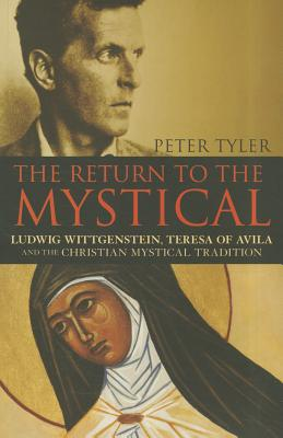 The Return to the Mystical: Mystical Writing from Dionysius to Ludwig Wittgenstein - Tyler, Peter