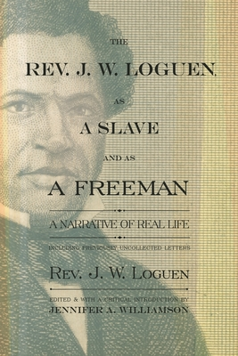 The Rev. J. W. Loguen, as a Slave and as a Freeman: A Narrative of Real Life - Loguen, J W, and Williamson, Jennifer A (Editor)