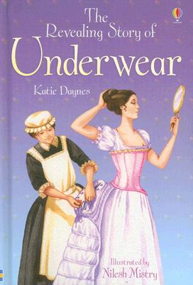 The Revealing Story of Underwear - Daynes, Katie, and Blackman, Cally (Contributions by), and Kelly, Alison (Consultant editor)