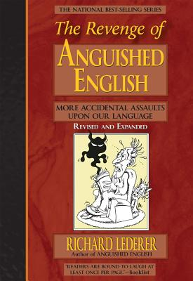 The Revenge of Anguished English: More Accidental Assaults Upon Our Language - Lederer, Richard, Ph.D.