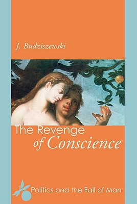 The Revenge of Conscience: Politics and the Fall of Man - Budziszewski, J, PH.D, PH D
