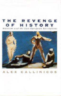 The Revenge of History: Marxism and the East European Revolutions - Callinicos, Alex