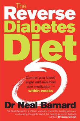 The Reverse Diabetes Diet: Control Your Blood Sugar and Minimise Your Medication - Within Weeks. Neal Barnard - Barnard, Neal, Dr.