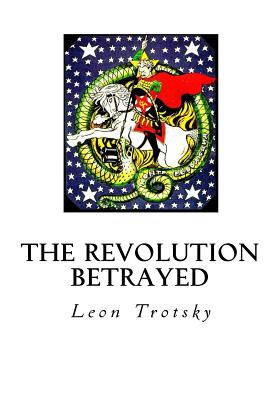 The Revolution Betrayed: What Is the Soviet Union and Where Is It Going? - Trotsky, Leon, and Eastman, Max (Translated by)
