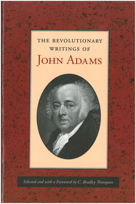 The Revolutionary Writings of John Adams - Thompson, C Bradley (Selected by)