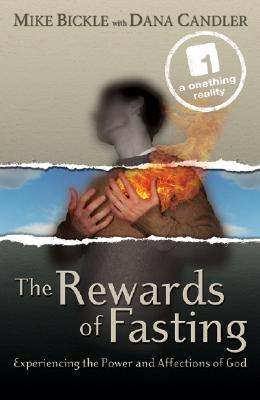 The Rewards of Fasting: Experiencing the Power and Affections of God - Bickle, Mike, and Candler, Dana