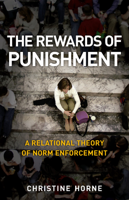 The Rewards of Punishment: A Relational Theory of Norm Enforcement - Horne, Christine