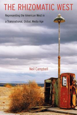 The Rhizomatic West: Representing the American West in a Transnational, Global, Media Age - Campbell, Neil, Professor, Ph.D.