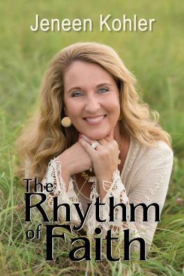 The Rhythm of Faith - Kohler, Jeneen