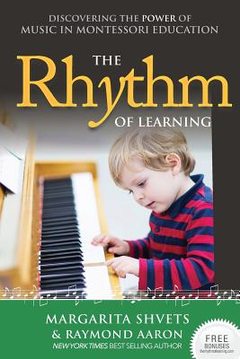 The Rhythm of Learning: Discovering the Power of Music in Montessori Education - Shvets, Margarita, and Aaron, Raymond