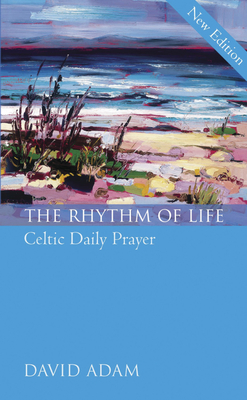 The Rhythm of Life: Celtic Daily Prayer - Adam, David