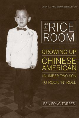 The Rice Room: Growing Up Chinese-American from Number Two Son to Rock 'n' Roll - Fong-Torres, Ben