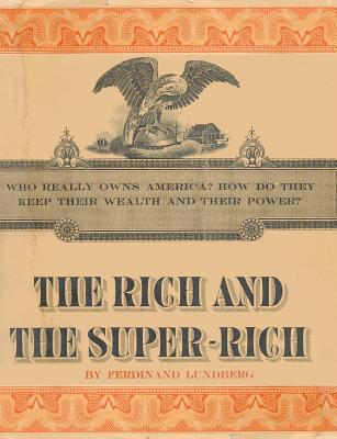 The Rich and the Super-Rich: A Study in the Power of Money Today - Lundberg, Ferdinand