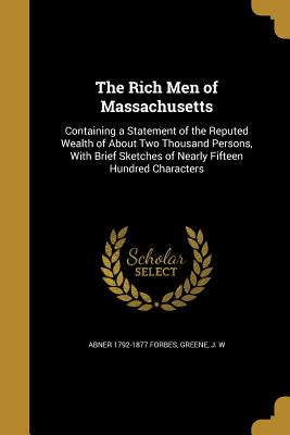 The Rich Men of Massachusetts - Forbes, Abner 1792-1877, and Greene, J W (Creator)
