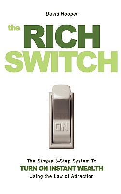 The Rich Switch - The Simple 3-Step System to Turn on Instant Wealth Using the Law of Attraction - Hooper, David
