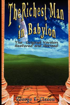 The Richest Man in Babylon: The Original Version, Restored and Revised - Clason, George Samuel